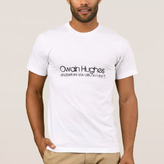 Owain Hughes, and before you ask, no I don't! T-Shirt