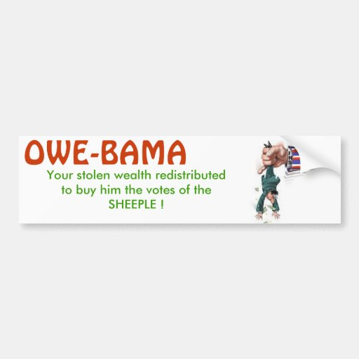 OWE-BAMA will tax you into poverty for his PORK Bumper Stickers