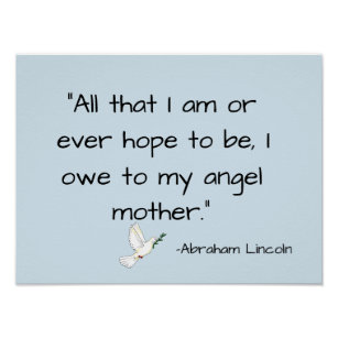All That I Am Or Ever Hope To Be I Owe To My Angel Mother Gifts