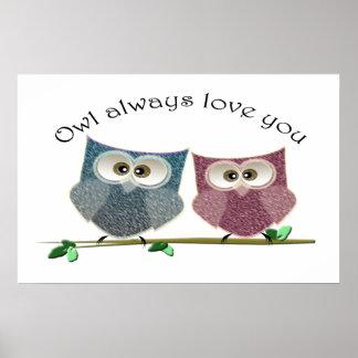 Owl always love you, cute Owls art Poster