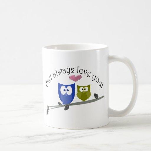 Owl always love you! coffee mug