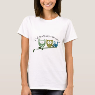 Owl always love you! T-Shirt
