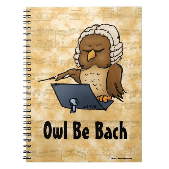 Owl Be Bach Notebooks