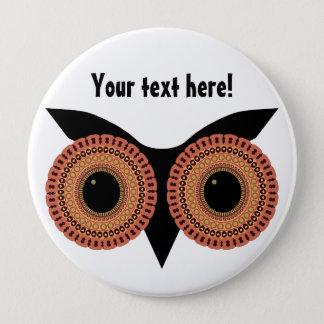 Owl Eyes custom button, huge 10 Cm Round Badge