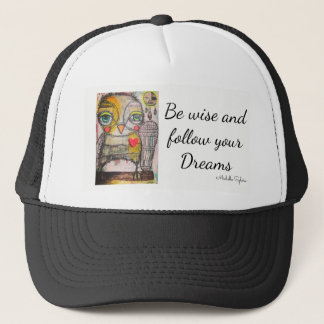 Owl Hat.  Be Wise and Follow your Dreams Trucker Hat