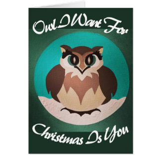 Owl I Want for Christmas Is You Card