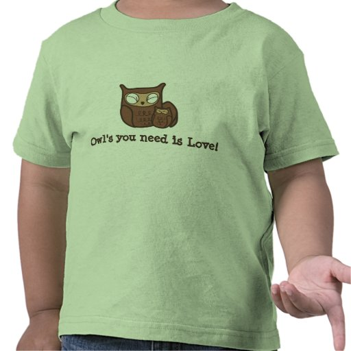 Owl's You Need is Love Tee Shirts