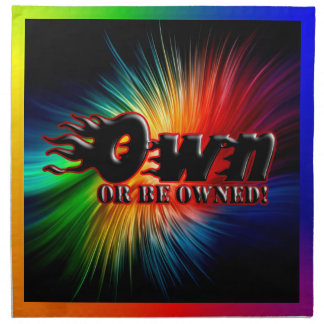 OWN OR BE OWNED PRINTED NAPKIN