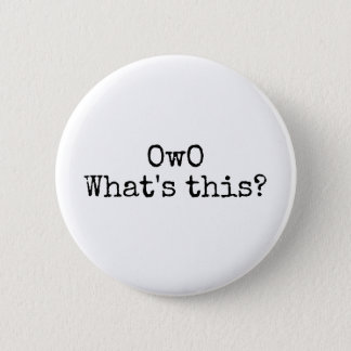 OwO what's this? 6 Cm Round Badge