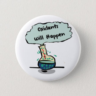 Oxidants Happen - Chemistry Humor 6 Cm Round Badge