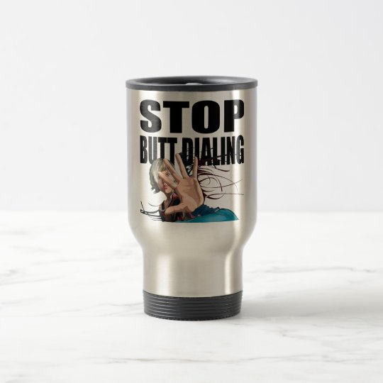 Oxygentees STOP BUTT DIALING Travel Mug
