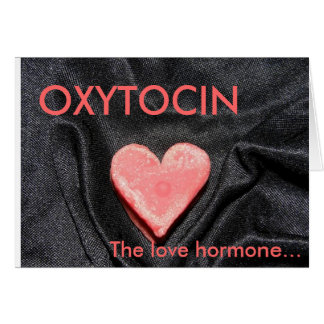 OXYTOCIN, The love hormone Card