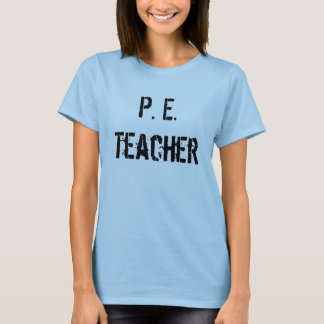 P. E. Teacher T-Shirt