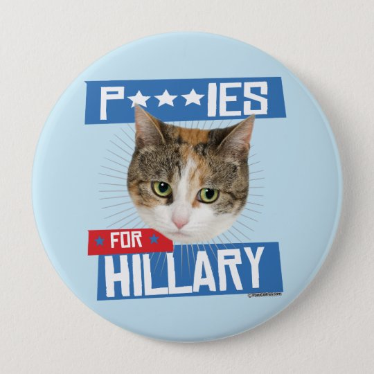 P***IES FOR HILLARY 10 CM ROUND BADGE
