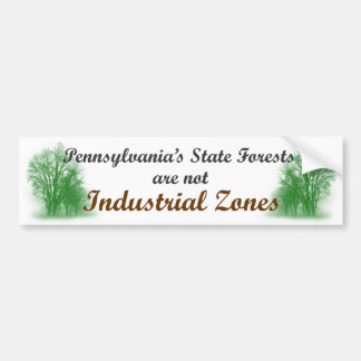 PA State Forests are not Industrial Zones Car Bumper Sticker