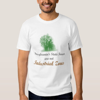PA State Forests are not Industrial Zones Tee Shirt