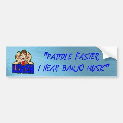PADDLE FASTER I HEAR BANJO MUSIC-BUMPER STICKER