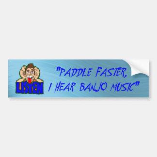 PADDLE FASTER I HEAR BANJO MUSIC-BUMPER STICKER BUMPER STICKER
