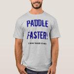 Paddle faster!, I hear banjo music T-Shirt