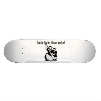 Paddle Faster I Hear Banjos Skate Boards