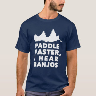 Paddle faster, I hear banjos T-Shirt
