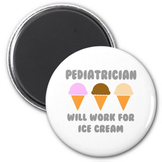Paediatrician ... Will Work For Ice Cream 6 Cm Round Magnet