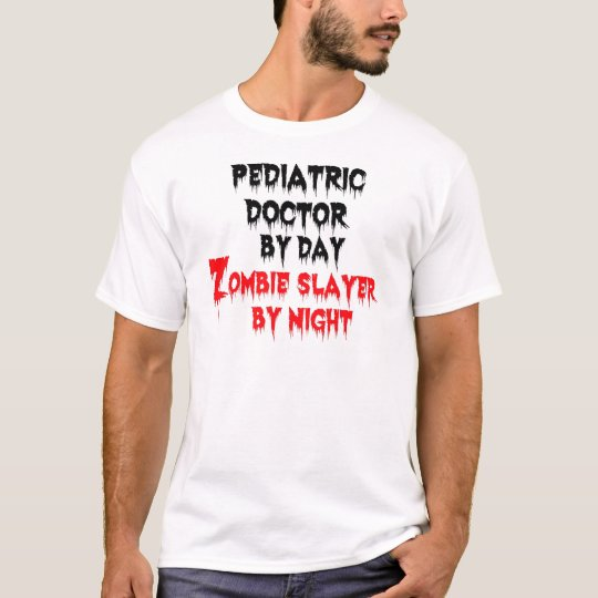 Paediatrics Doctor by Day Zombie Slayer by Night T-Shirt