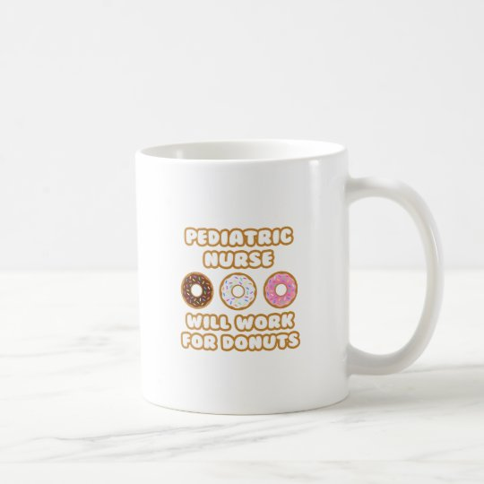 Paediatrics Nurse .. Will Work For Doughnuts Coffee Mug