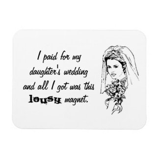 Paid for my daughter s wedding all I got was Magnet