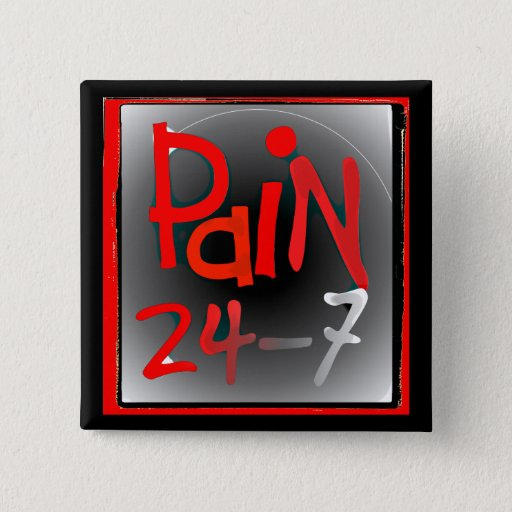 Pain 24/7 button badge - chronic Invisible illness