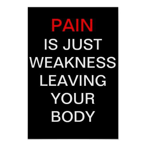 Pain is just weakness leaving your body posters