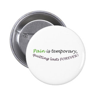 Pain is temporary, quitting last forever pins