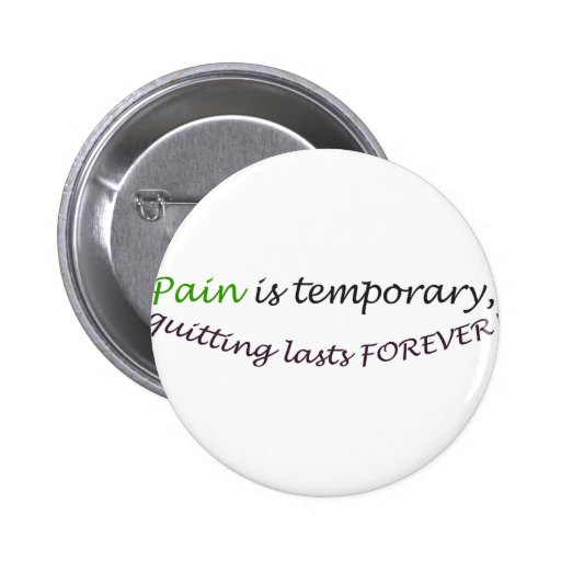 Pain is temporary, quitting last forever pin