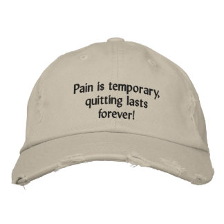Pain is temporary, quitting lasts forever! embroidered hat