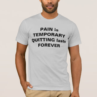 Pain Is Temporary Quitting Lasts Forever Tee