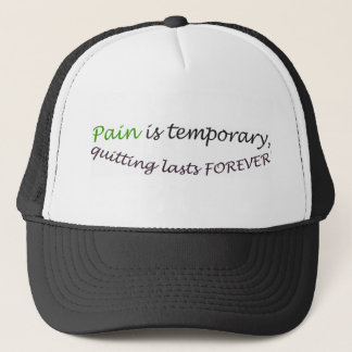 Pain is temporary, quitting lasts forever! trucker hat