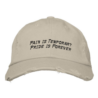 Pain is Temporay Pride is Forever Hat Embroidered Baseball Cap