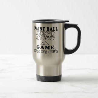 Paint Ball Ain't Just A Game It's A Way Of Life Travel Mug