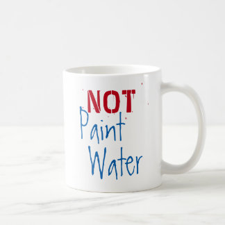 Paint Water NOT Paint Water For Artist Humor Art Coffee Mug