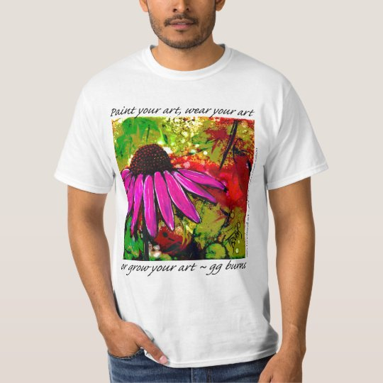 "Paint Your ART, Wear it or ""grow"" your art! T-Shirt"