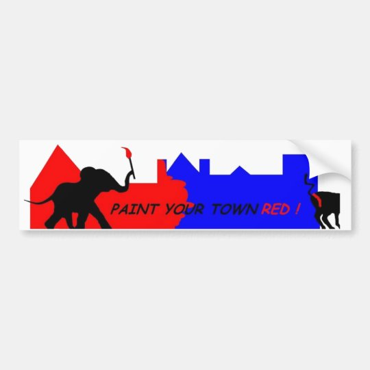 Paint Your Town Red ! Bumper Sticker