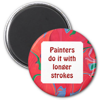Painters do it with longer strokes 6 cm round magnet