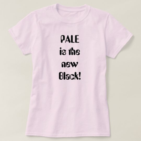 PALE is the new Black! T-Shirt