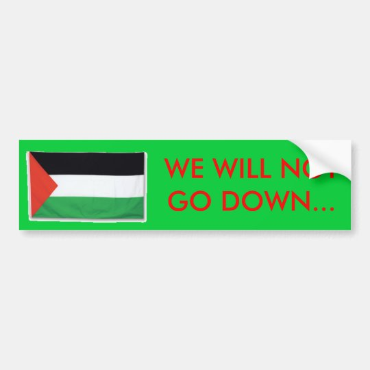 PalestineFlagBig08, WE WILL NOTGO DOWN... Bumper Sticker