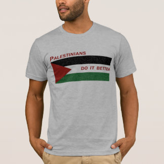 Palestinians Do It Better T-Shirt