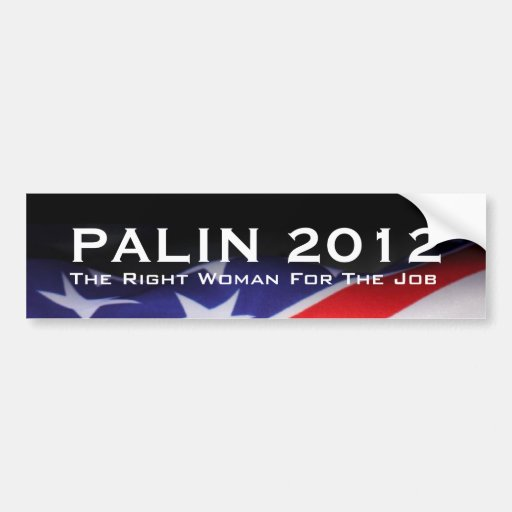 PALIN 2012 Right Woman For The Job Bumper Sticker