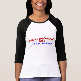 Palin/Bachmann 2012: It's a No-Brainer Shirt