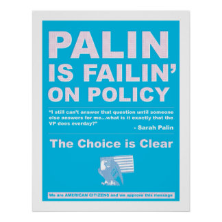 Palin is Failin on Policy Posters