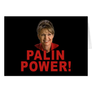 Palin Power! Sarah Palin T shirts and Apparel Greeting Card