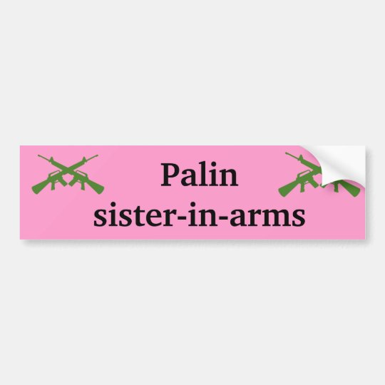 Palin sister-in-arms bumper sticker